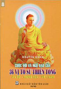 Cuộc đời và Ngộ đạo của 36 Vị tổ sư Thiền tông Ấn Độ – Trung Hoa – Việt Nam